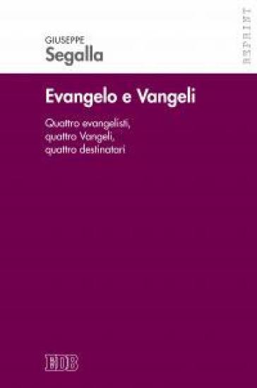 Evangelo e Vangeli. Quattro evangelisti, quattro Vangeli, quattro destinatari - Giuseppe Segalla |