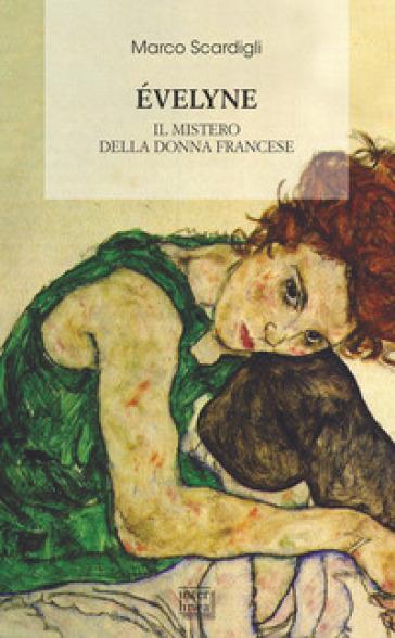 Eveline. Il mistero della donna francese - Marco Scardigli | Thecosgala.com