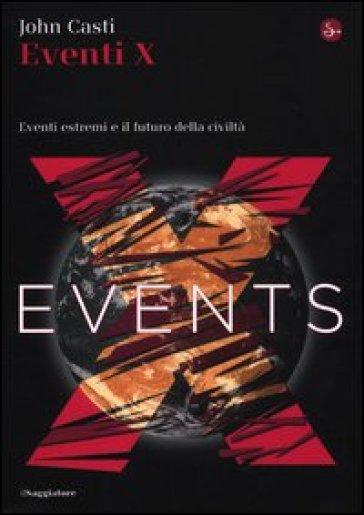 Eventi X. Eventi estremi e il futuro della civiltà - John L. Casti | Thecosgala.com