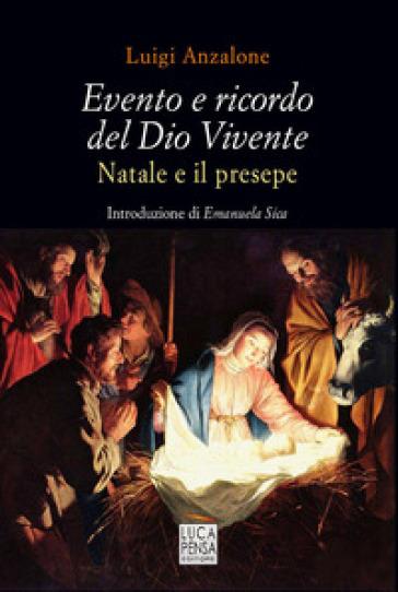Evento e ricordo del Dio Vivente. Natale e il presepe - Luigi Anzalone |