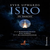 Ever Upwards: ISRO in Images