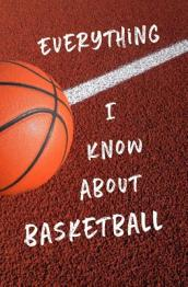 Everything I Know about Basketball