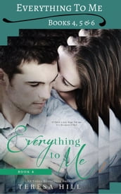 Everything To Me - Box Set (Books 4-6)