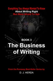 Everything You Always Wanted To Know About Writing Right: The Business of Writing
