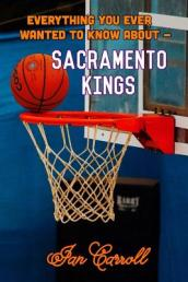 Everything You Ever Wanted to Know about Sacramento Kings