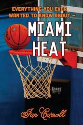 Everything You Ever Wanted to Know about Miami Heat