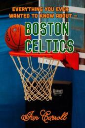 Everything You Ever Wanted to Know about Boston Celtics