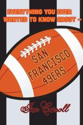 Everything You Ever Wanted to Know about San Francisco 49ers