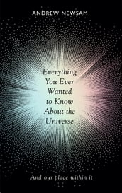 Everything You Ever Wanted to Know About the Universe