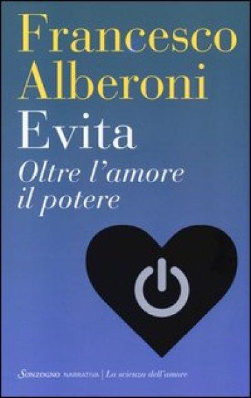 Evita. Oltre l'amore il potere - Francesco Alberoni pdf epub