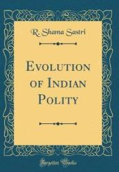 Evolution of Indian Polity (Classic Reprint)