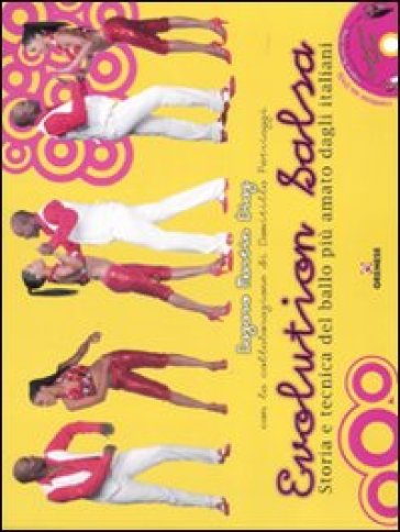 Evolution salsa. Storia e tecnica del ballo più amato dagli italiani. Ediz. illustrata. Con DVD - Lazaro M. Diaz |