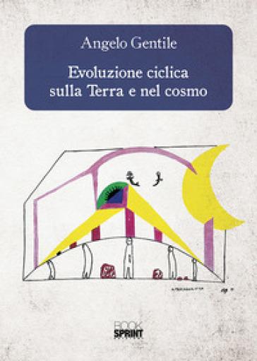 Evoluzione ciclica sulla terra e nel cosmo - Angelo Gentile  