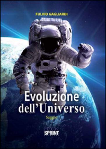 Evoluzione dell'universo - Fulvio Gagliardi | Rochesterscifianimecon.com