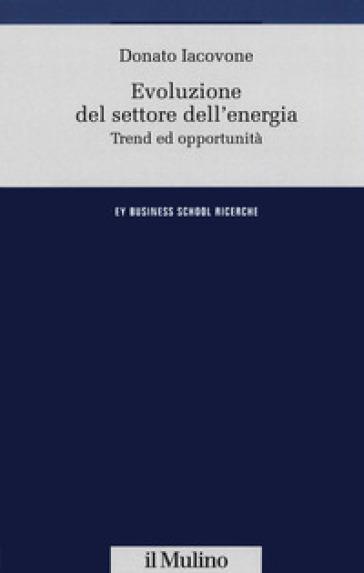 Evoluzione del settore dell'energia. Trend e opportunità - Donato Iacovone |