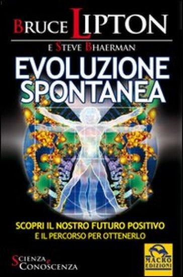 Evoluzione spontanea - Bruce H. Lipton  