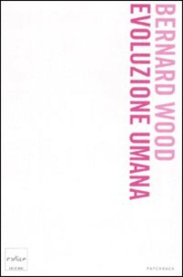 Evoluzione umana - Bernard Wood |