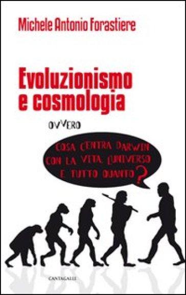 Evoluzionismo e cosmologia. Cosa c'entra Darwin con la vita, l'universo e tutto quanto? - Michele A. Forastiere  