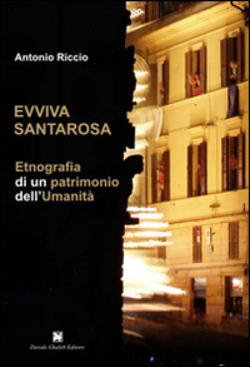 Evviva Santarosa. Etnografia di un patrimonio dell'umanità - Antonio Riccio |