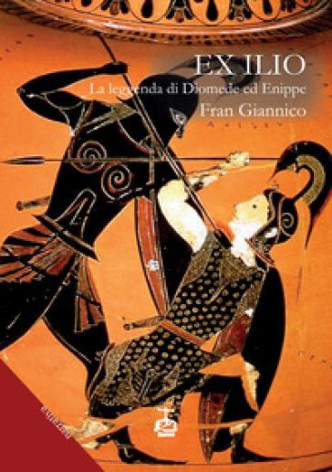 Ex Ilio. La leggenda di Diomede ed Enippe - Fran Giannico   Jonathanterrington.com