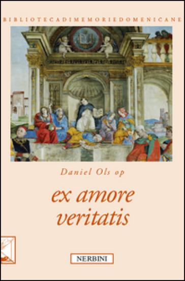Ex amore veritatis - Daniel Ols   Ericsfund.org