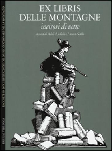 Ex libris delle montagne. Incisori di vette. Ediz. italiana e inglese - A. Audisio pdf epub