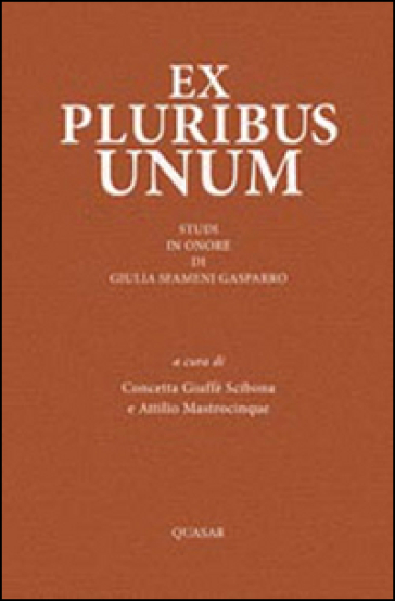 Ex pluribus unum. Studi in onore dui Giulia Sfameni Gasparro - C. Giuffrè Scibona  