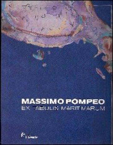 Ex tabulis maritimarum - Massimo Pompeo |