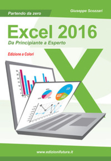 Excel 2016. Da principiante a esperto - Giuseppe Scozzari |
