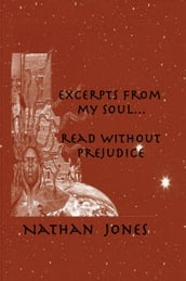 Excerpts From My Soul...Read Without Prejudice