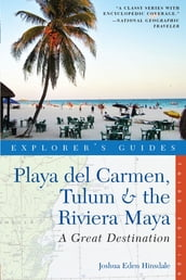 Explorer s Guide Playa del Carmen, Tulum & the Riviera Maya: A Great Destination (Third Edition)