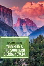 Explorer s Guide Yosemite & the Southern Sierra Nevada (Explorer s Complete)