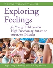 Exploring Feelings for Young Children with High-Functioning Autism or Asperger s Disorder