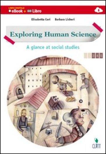 Exploring human science. A glance at social studies. Vol. unico. Per le scuole superiori. Con e-book. Con espansione online - Elisabetta Cori |