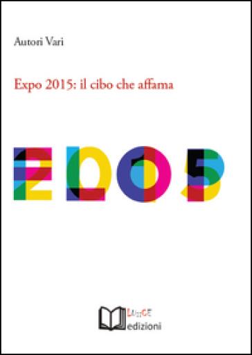 Expo 2015. Il cibo che affama. Atti dell'Incontro (Torino, 26 aprile 2015)