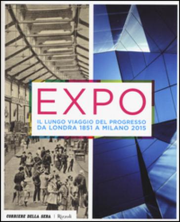 Expo. Il lungo viaggio del progresso da Londra 1851 a Milano 2015 - D. Pozzi  