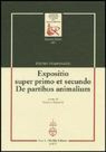 Expositio super primo et secundo. «De partibus animalium» - Pietro Pomponazzi |