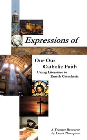 Expressions of our Catholic Faith: Using Literature to Enrich Catechesis