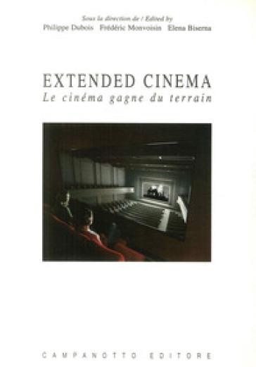 Extended cinema. Le cinéma gagne du terrain. Ediz. inglese e francese - P. Dubois |