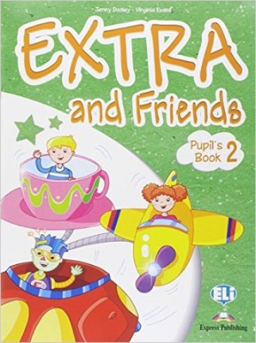 Extra and friends. Pupil's book-Fun book. Con espansione online. Per la Scuola elementare. 2. (2 vol.)