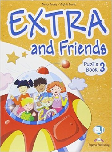 Extra and friends. Pupil's book-Fun book. Con espansione online. Per la Scuola elementare. 3. (2 vol.)