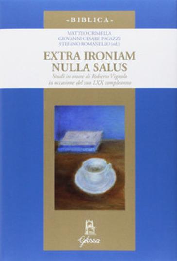 Extra ironiam nulla salus. Studi in onore di Roberto Vignolo in occasione del suo LXX compleanno - M. Crimella |