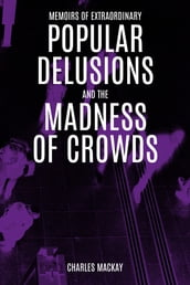 Extraordinary Popular Delusions and the Madness of Crowds