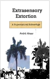 Extrasensory Extortion: A Supernatural Subterfuge