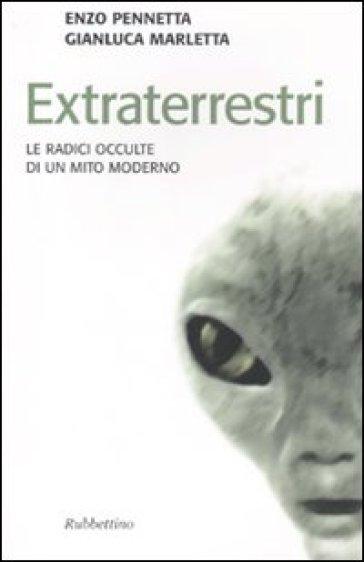 Extraterrestri. Le radici occulte di un mito moderno - Enzo Pennetta |