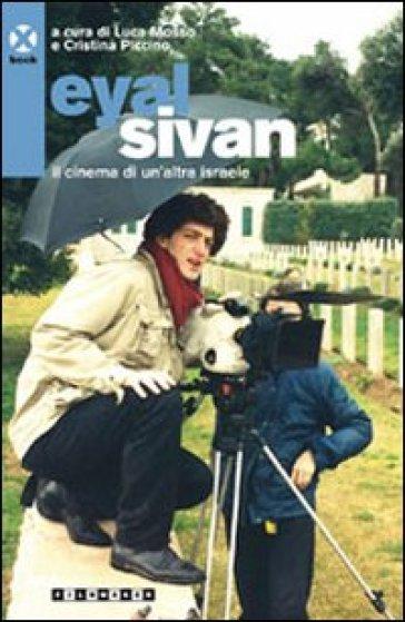 Eyal Sivan. Il cinema di un'altra Israele - Luca Mosso |