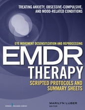 Eye Movement Desensitization and Reprocessing (EMDR)Therapy Scripted Protocols and Summary Sheets