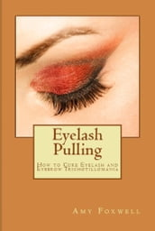Eyelash Pulling: How to Cure Eyelash and Eyebrow Trichotillomania