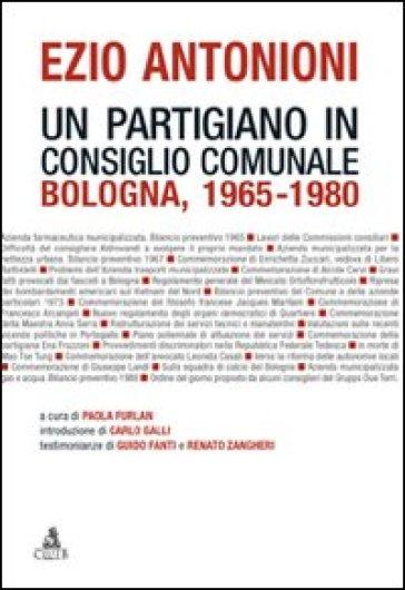 Ezio Antonioni. Un partigiano in consiglio comunale. Bologna 1965-1980