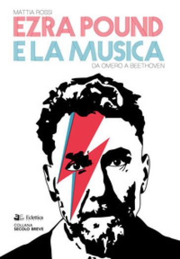 Ezra Pound e la musica. Da Omero a Beethoven - Mattia Rossi | Jonathanterrington.com